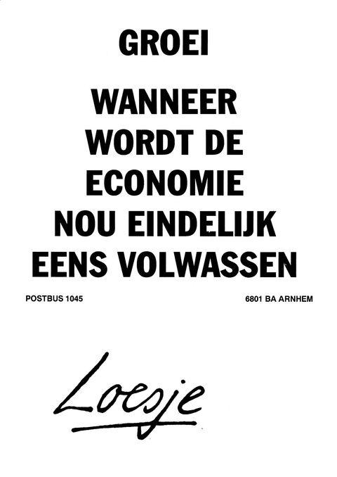 Citaten Loesje Maken : Groei wanneer wordt de economie nou eens volwassen