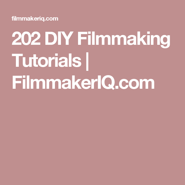 202 DIY Filmmaking Tutorials | FilmmakerIQ.com