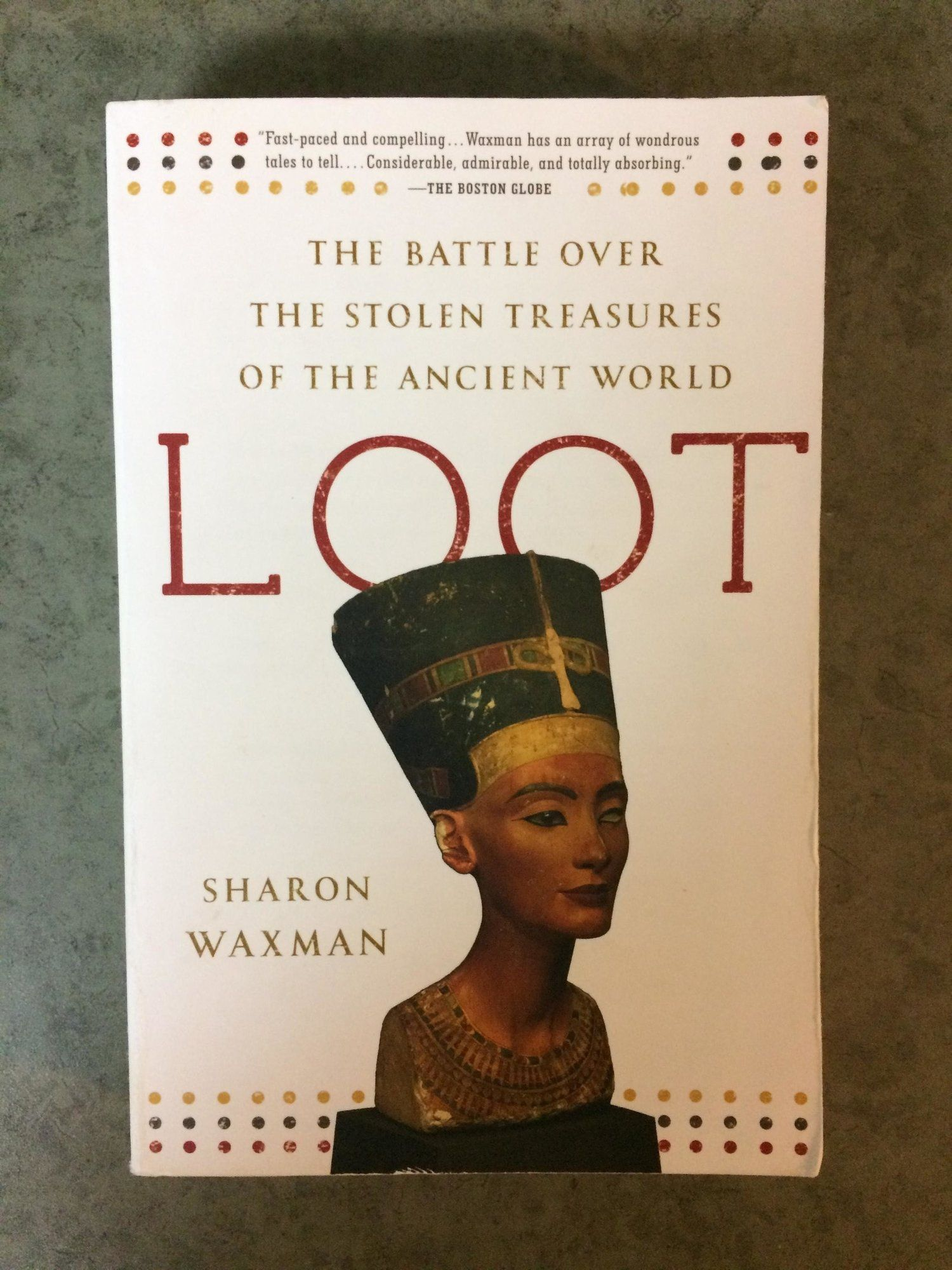 """Photo of Reads For The Road: """"Loot — The Battle Over The Stolen Treasures of the Ancient World"""" by Sharon Waxman — The Anthrotorian"""