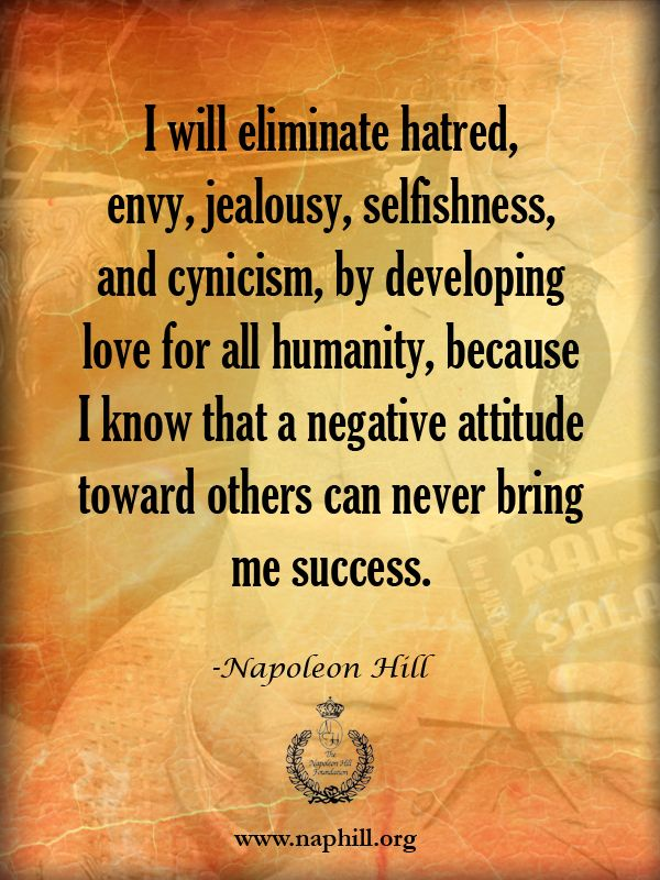 Hill Wisdom I Will Eliminate Hatred Envy Jealousy Selfishness And Cynicism By Developing Love For All Humanity Beca Negative Attitude Jealousy Cynical