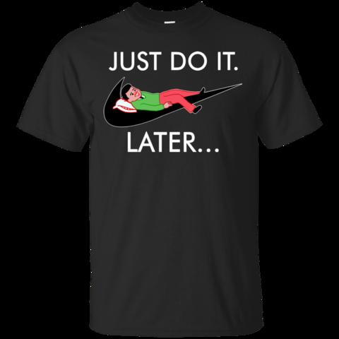 Just Do It Later T shirts Hoodies Sweatshirts Hoodie