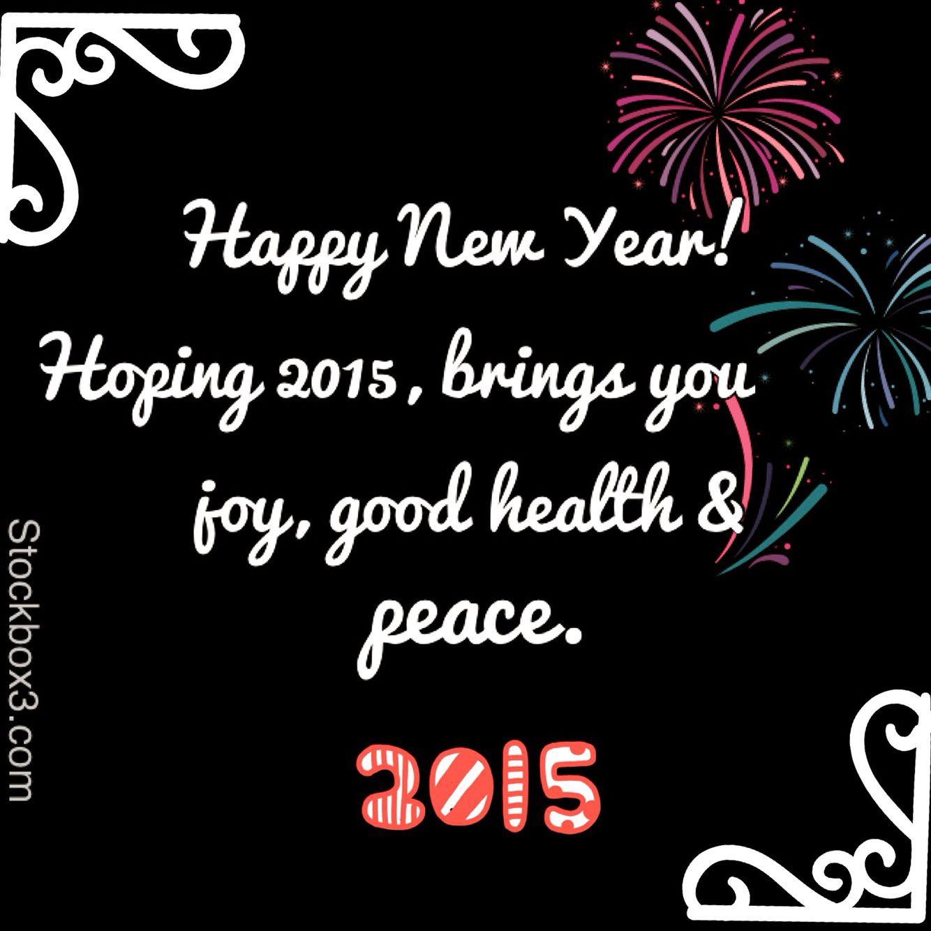 Happy New Year! Hoping 2015, brings you joy, good health ...