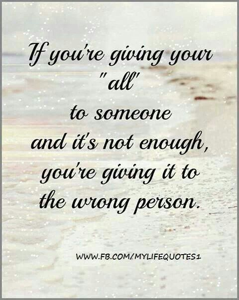 I Guess It Was The Wrong Person I Gave You My All Lessons Learned In Life Lessons Learned Words