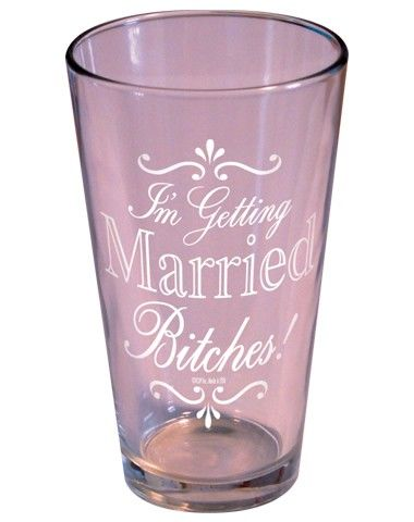 "Okay, this is funny!  ""I'm Getting Married, Bitches!"" This pint glass says it all and is the perfect accessory for the bride-to-be!"