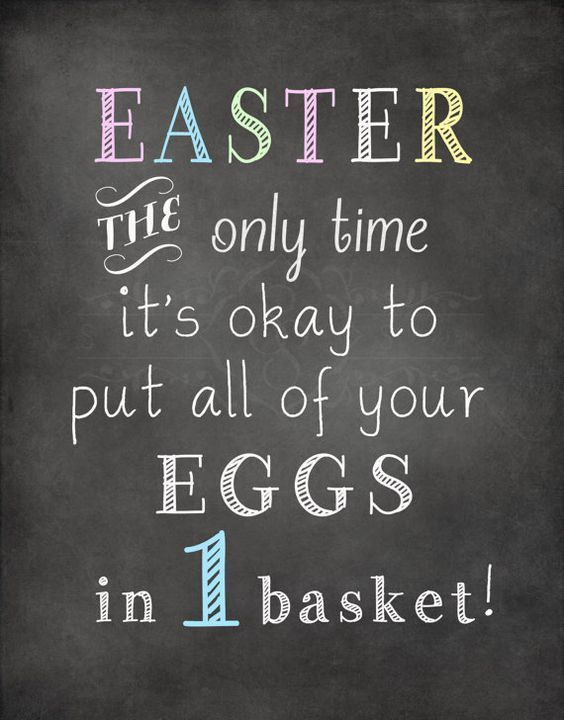 Easter The Only Time It S Okay To Put All Of Your Eggs In 1 Basket Quotes Images Sayings And Quote