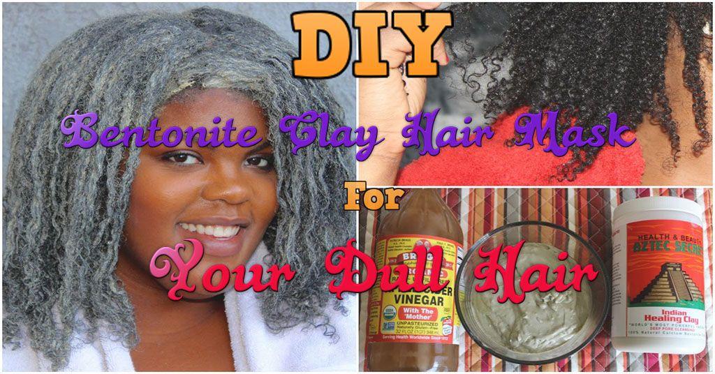 Diy bentonite clay hair mask for your dull hair