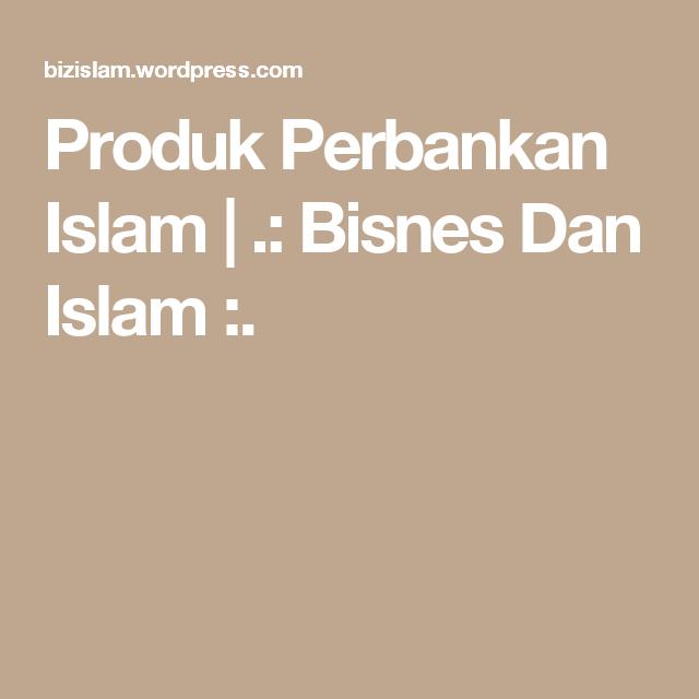 Produk Perbankan Islam | .: Bisnes Dan Islam :.