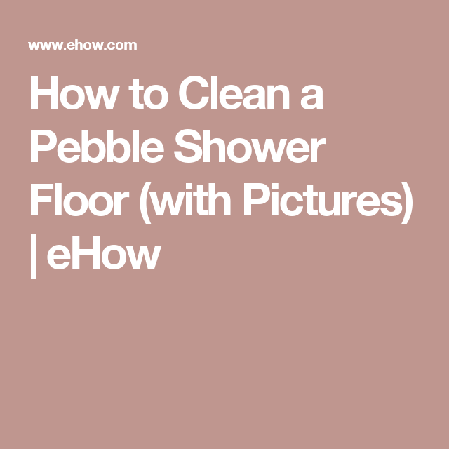 Attractive How To Clean A Pebble Shower Floor (with Pictures) | EHow