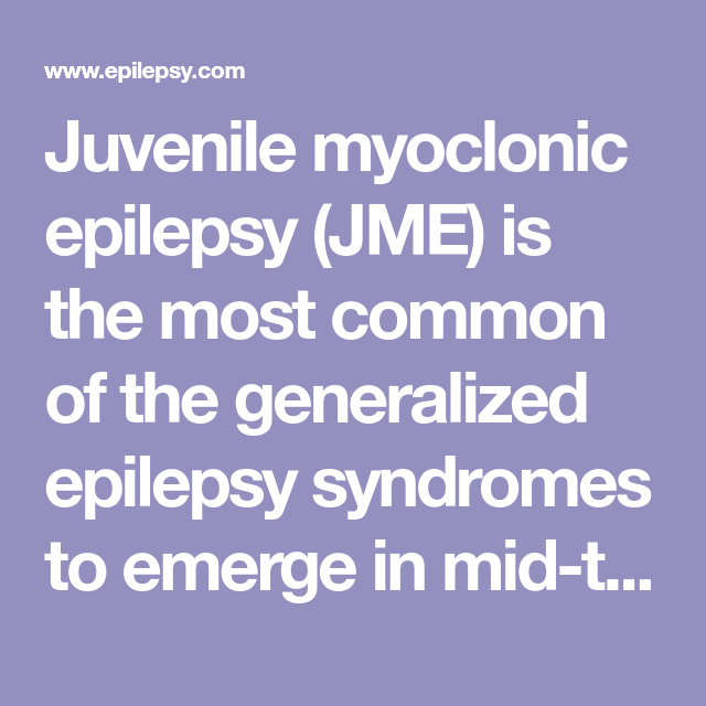 Juvenile myoclonic epilepsy (JME) is the most common of the