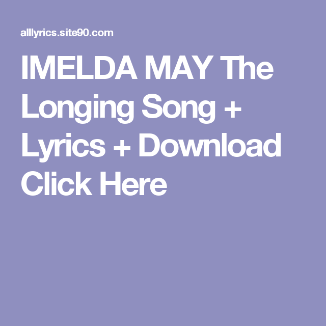 IMELDA MAY The Longing Song + Lyrics + Download  Click Here