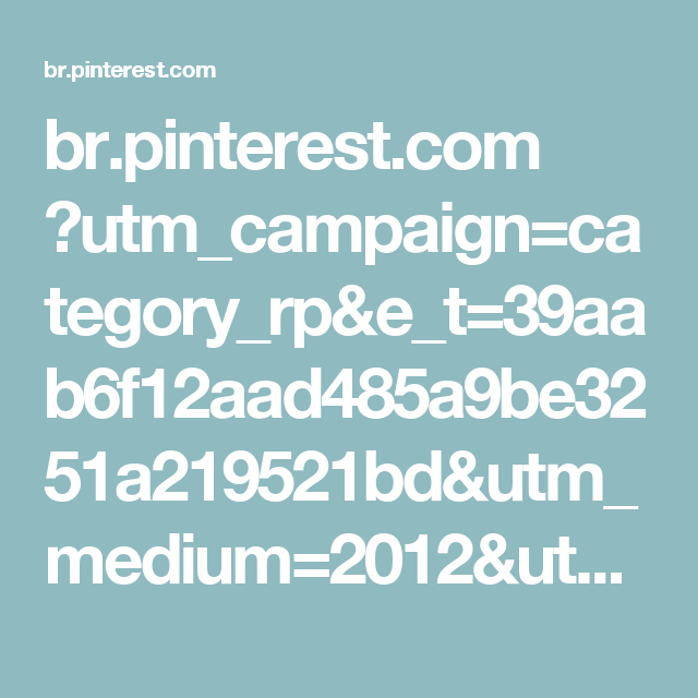 br.pinterest.com ?utm_campaign=category_rp&e_t=39aab6f12aad485a9be3251a219521bd&utm_medium=2012&utm_source=31&e_t_s=header