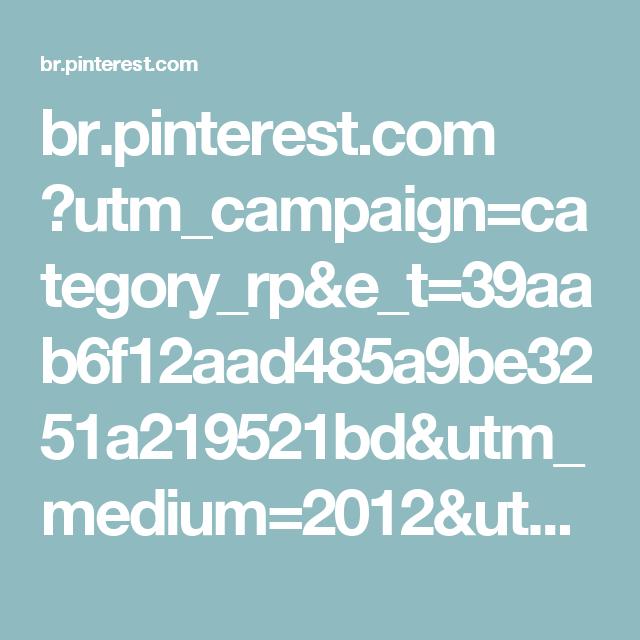 br.pinterest.com ?utm_campaign=category_rp&e_t=39aab6f12aad485a9be3251a219521bd&utm_medium=2012&utm_source=31&e_t_s=header
