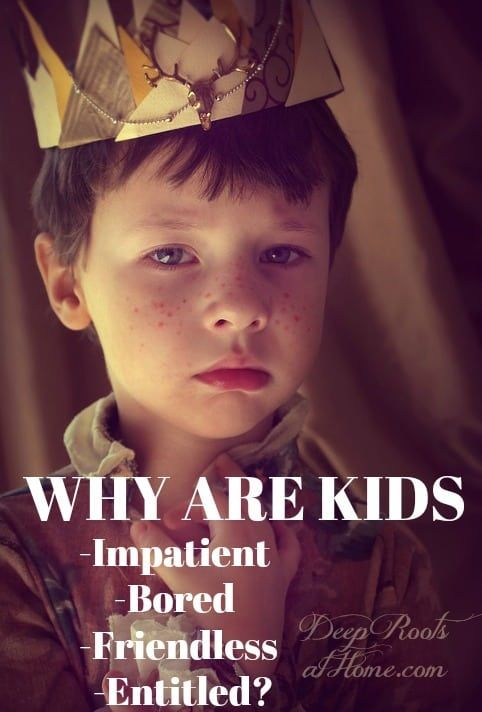 Why Are Kids Impatient, Bored, Friendless, and Entitled? Please let your kids read this for themselv...