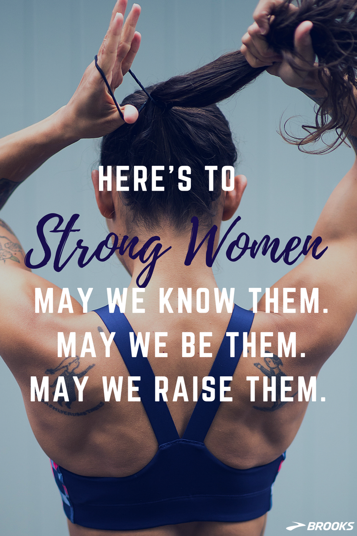 Here S To Strong Women Brooks Running Runspiration Brooks Women Fit Girl Motivation Strong Women Fitness Inspiration Behind every strong woman is an amazing story. strong women only scare weak men. if at first you don't succeed, fix your ponytail and go try it again. a woman who has a voice is a strong woman by definition. here s to strong women brooks running