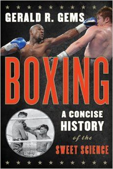 Boxing: A Concise History of the Sweet Science: Gerald R. Gems: UConn access.