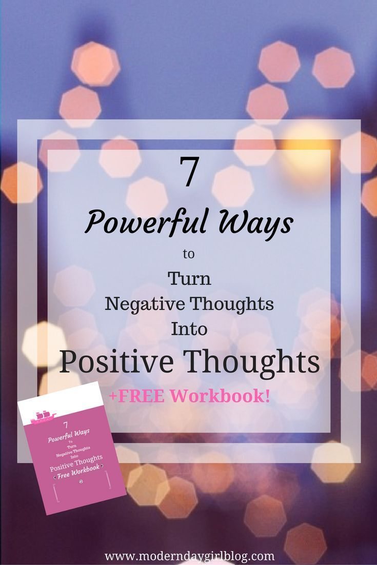 7 Powerful Ways to Turn Negative Thoughts Into Positive Thoughts + ...