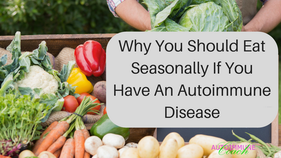 There are vital health benefits in eating seasonally - especially if you have an autoimmune disease.