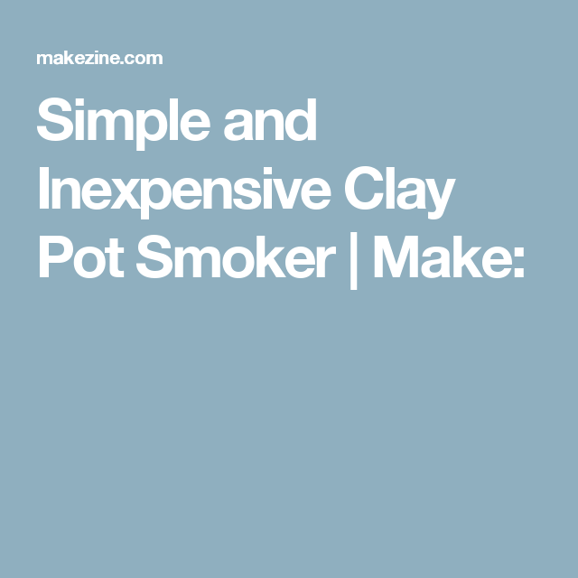 Simple and Inexpensive Clay Pot Smoker | Make:
