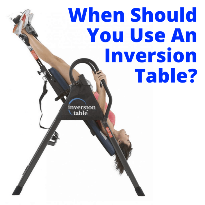 When Should You Use An Inversion Table Workout Hq Inversion Table Inversion Therapy Inversions