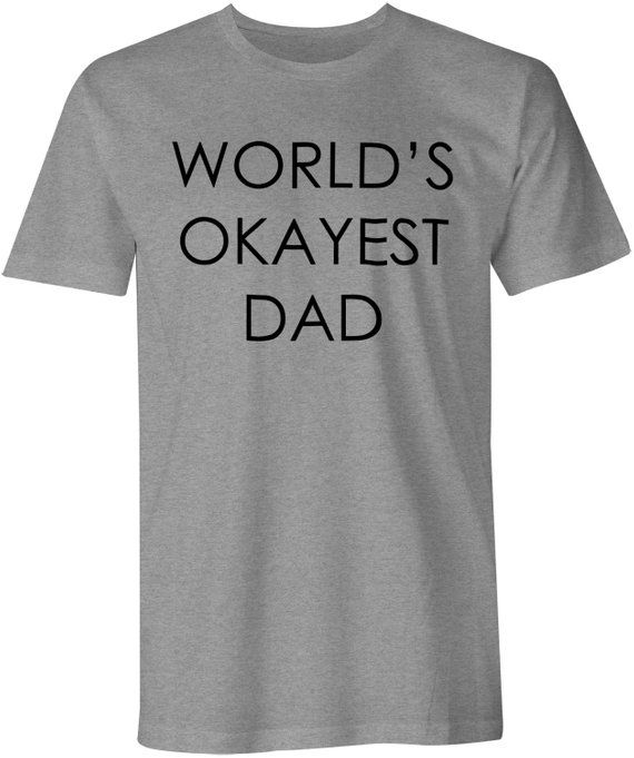 818ca1670 Worlds Okayest Dad Shirt - Mens Tshirt - Gift for Men - Funny Slogan Tee -  Fathers Day - Family - Hu