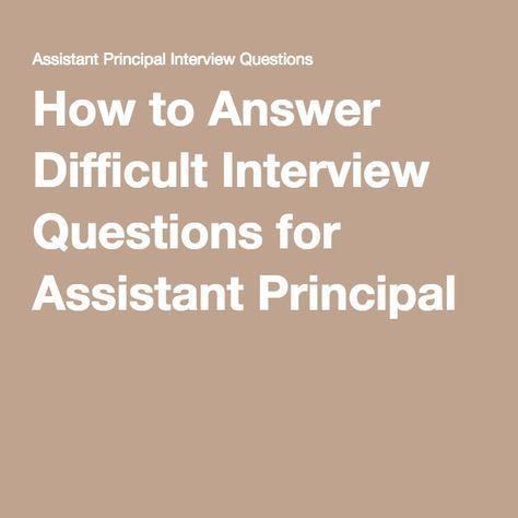 How to Answer Difficult Interview Questions for Assistant Principal