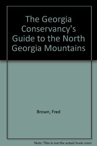 The Georgia Conservancy's Guide to the North Georgia Mountains by Fred Brown.