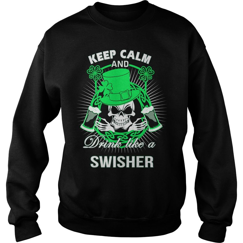 Keep Calm And Drink Like A SWISHER Irish T-shirt  #gift #ideas #Popular #Everything #Videos #Shop #Animals #pets #Architecture #Art #Cars #motorcycles #Celebrities #DIY #crafts #Design #Education #Entertainment #Food #drink #Gardening #Geek #Hair #beauty #Health #fitness #History #Holidays #events #Home decor #Humor #Illustrations #posters #Kids #parenting #Men #Outdoors #Photography #Products #Quotes #Science #nature #Sports #Tattoos #Technology #Travel #Weddings #Women