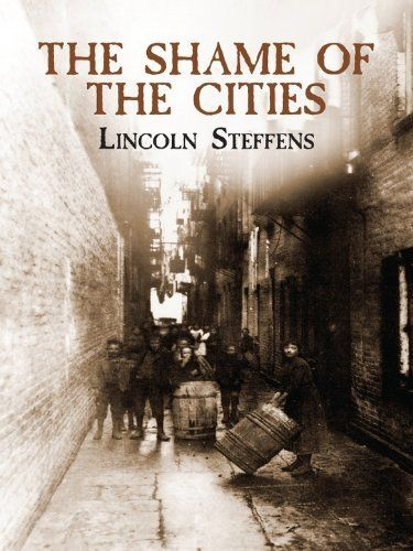 The Shame Of The Cities Was One Of Steffens Book He Wrote