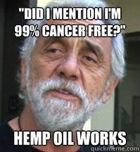 Tommy Chong (Cheech and Chong) was diagnosed with prostate cancer in June 2012.     Tommy Chong started fighting his cancer by ingesting hemp oil. Ingesting hemp oil for only 1 month he is now cancer free.   Hemp Will Save The World   He encourages everyone to watch the documentary called Run From The Cure featuring Pot Activist Rick Simpson. This is the documentary that informed Tommy Chong about the cure for cancer using cannabis.