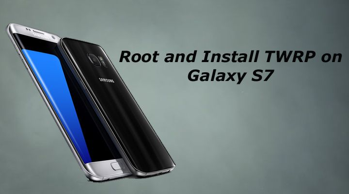 How To Root Galaxy S7 And Install Twrp Recovery G930f Galaxy