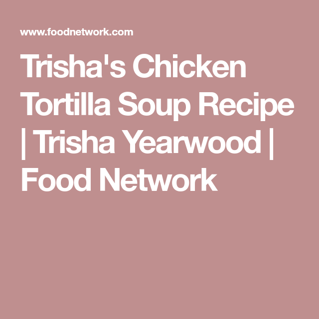 Trishas chicken tortilla soup recipe trisha yearwood food trishas chicken tortilla soup recipe trisha yearwood food network forumfinder Images