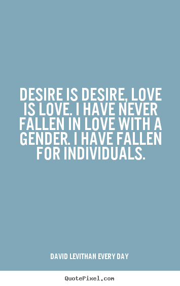 Quote From Every Day Questioning The Relationship Between Love Desire And Gender Gender Quotes Favorite Book Quotes Book Quotes