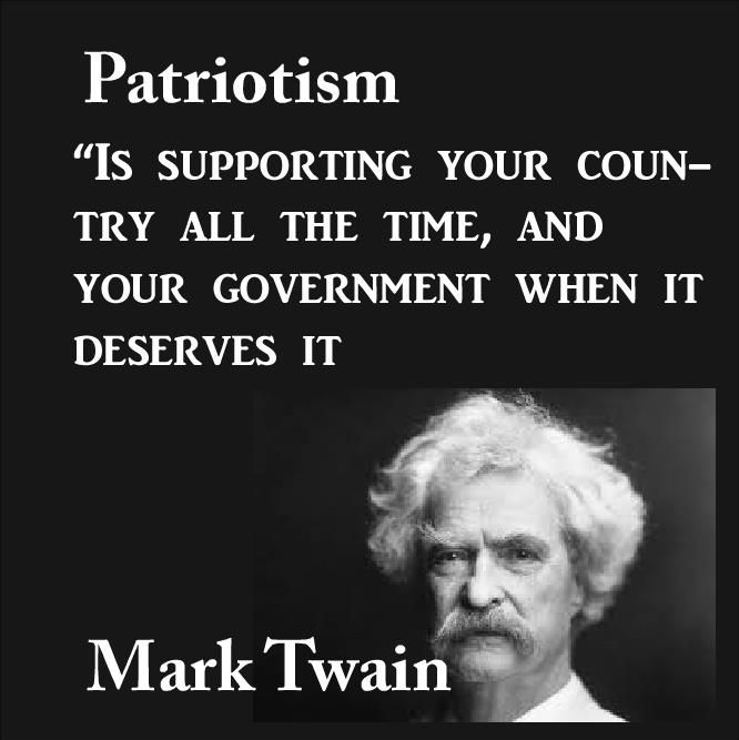 Patriotism Is Supporting Your Country All The Time And Your Government When It Deserves It Mark Twain Verse Quotes Inspirational Words Inspirational Quotes