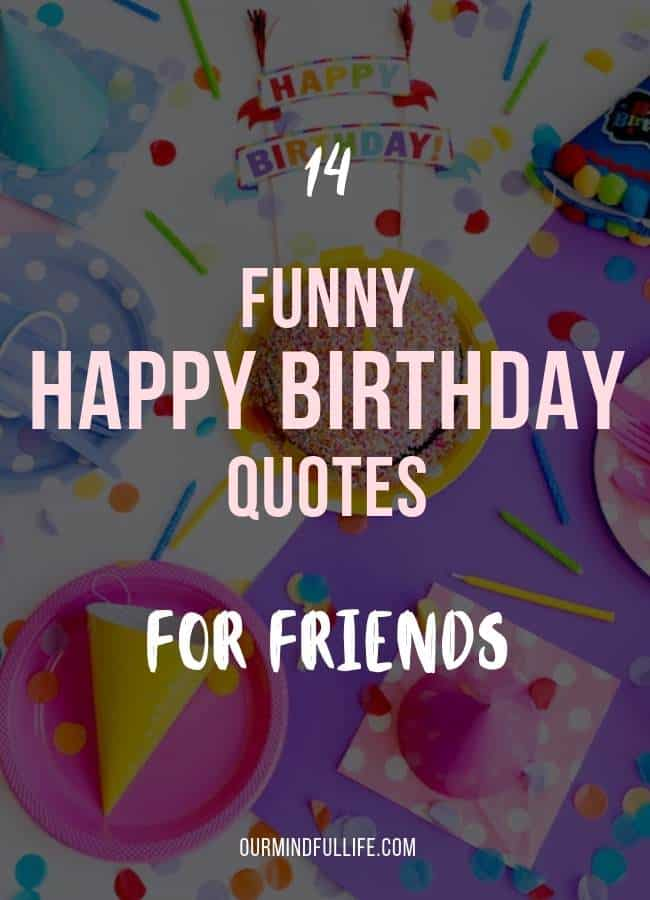 61 best birthday quotes and wishes for friends our mindful