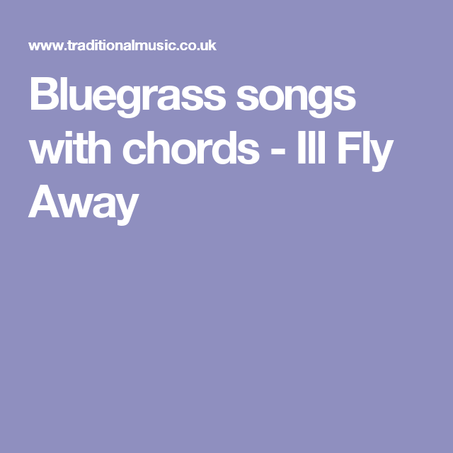 Bluegrass songs with chords - Ill Fly Away | Banjos | Pinterest ...