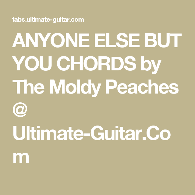 ANYONE ELSE BUT YOU CHORDS by The Moldy Peaches @ Ultimate-Guitar ...