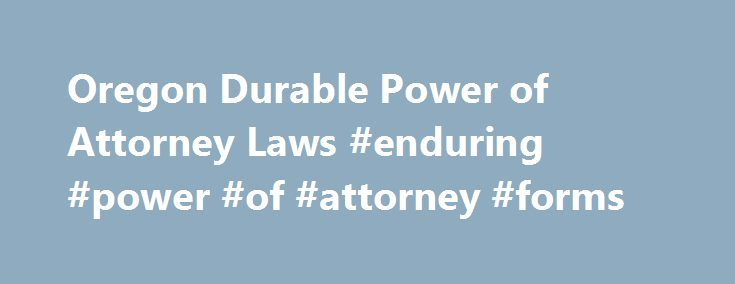 Oregon Durable Power of Attorney Laws #enduring #power #of - durable power of attorney form