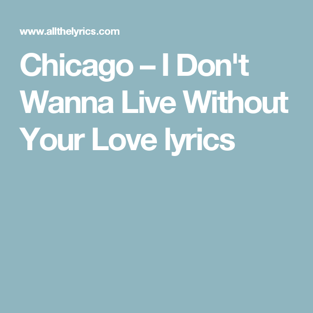 Lyrics chicago i dont wanna live without your love