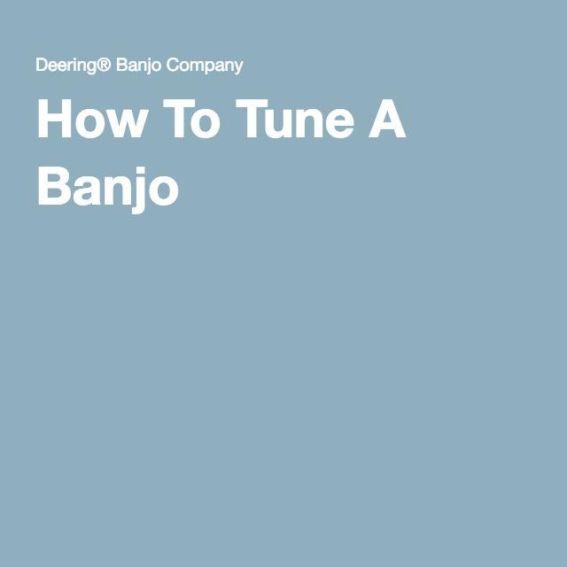 How To Tune A Banjo Deering Banjo Company Banjo Banjo Music Banjo Tuning