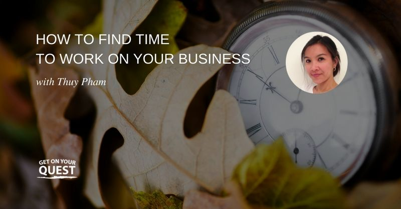 Episode 29: How To Find Time To Work On Your Business #productivity #timemanagement