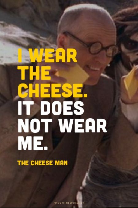I wear the cheese. It does not wear me. The Cheese Man | #btvs, --- what the HELL was this all about!?! I could NOT figure out the damn cheese man