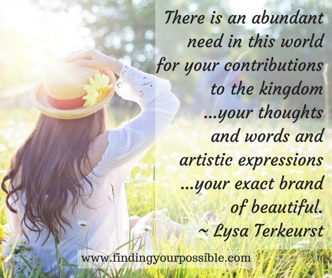 there-is-an-abundant-need-in-this-world-for-your-contributions-to-the-kingdom-your-thoughts-and-words-and-artistic-expressions-your-exact-brand-of-beautiful-lysa-terkeurst