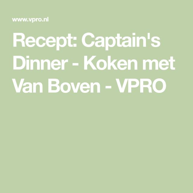 recept: captain's dinner - koken met van boven - vpro | food