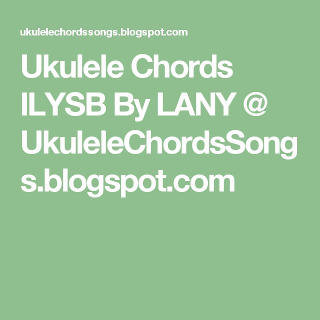 Ukulele Chords ILYSB By LANY @ UkuleleChordsSongs.blogspot.com ...