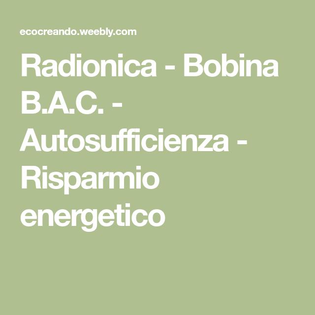 Radionica Bobina B.A.C. Autosufficienza Risparmio