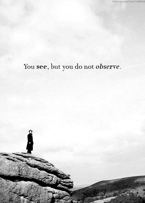 You see, but you do not observe  #sherlock | sherlock