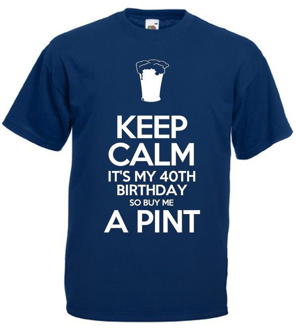 a6a7478743 Keep Calm 40th Birthday T-Shirt - Funny 40th birthday gifts / presents for  men