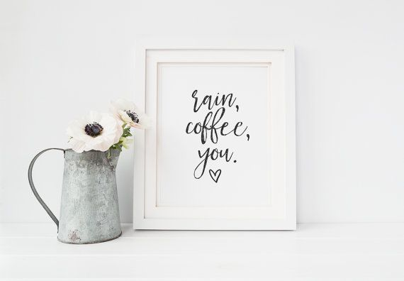 Rain Coffee You Print, Coffee Print, Printable Quote, Motivational Wall Art, Inspirational Print, Gift For Her, Printable Art, Quote Print