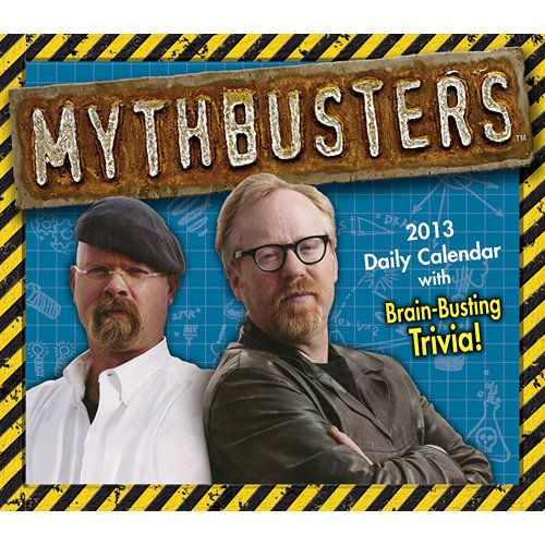 Urban legends—truth or fiction? Discovery Channel's longest running regular series, Emmy-nominated Mythbusters uses science to determine the truth behind urban legends. Since it's launch in 2003, the show has performed 2,400 experiments, and tested 769 myths over 168 episodes.  $14.99  http://calendars.com/Trivia-Calendars/Mythbusters-2013-Desk-Calendar/prod201300000155/?categoryId=cat00401=cat00401#