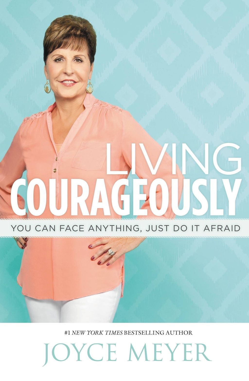 In living courageously joyce meyer explains how as
